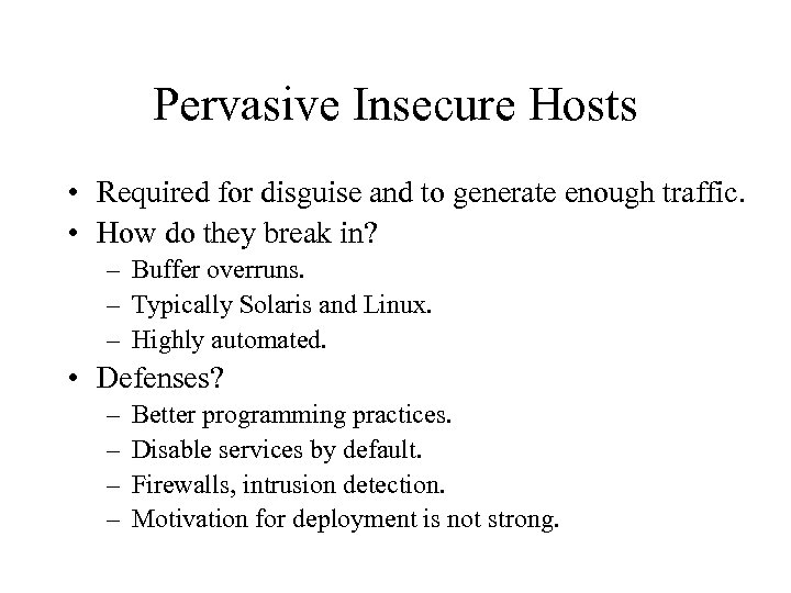Pervasive Insecure Hosts • Required for disguise and to generate enough traffic. • How