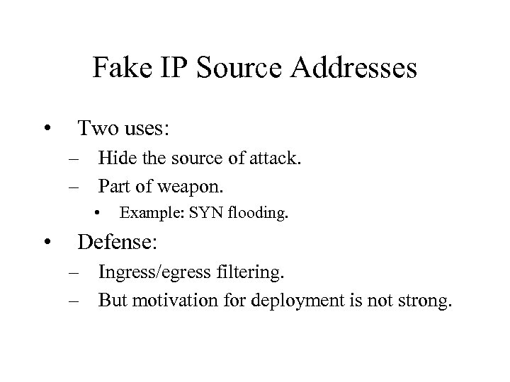 Fake IP Source Addresses • Two uses: – Hide the source of attack. –