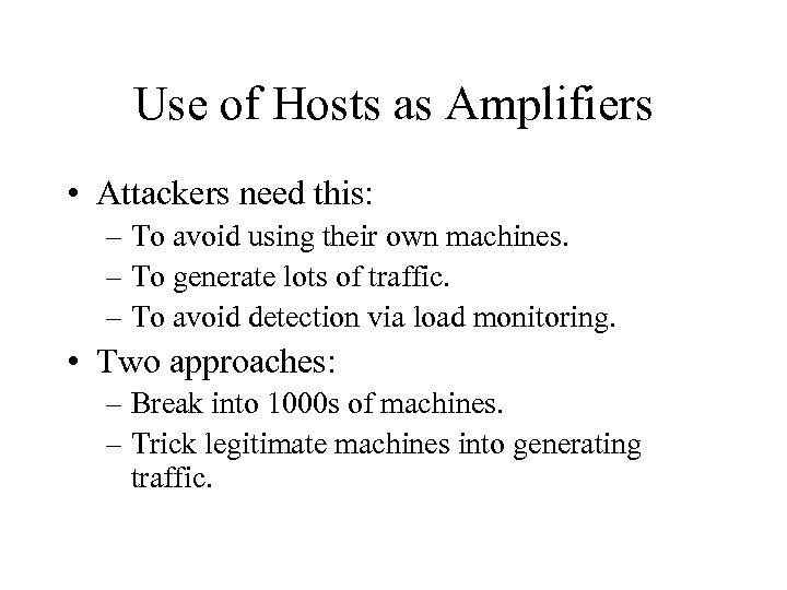 Use of Hosts as Amplifiers • Attackers need this: – To avoid using their