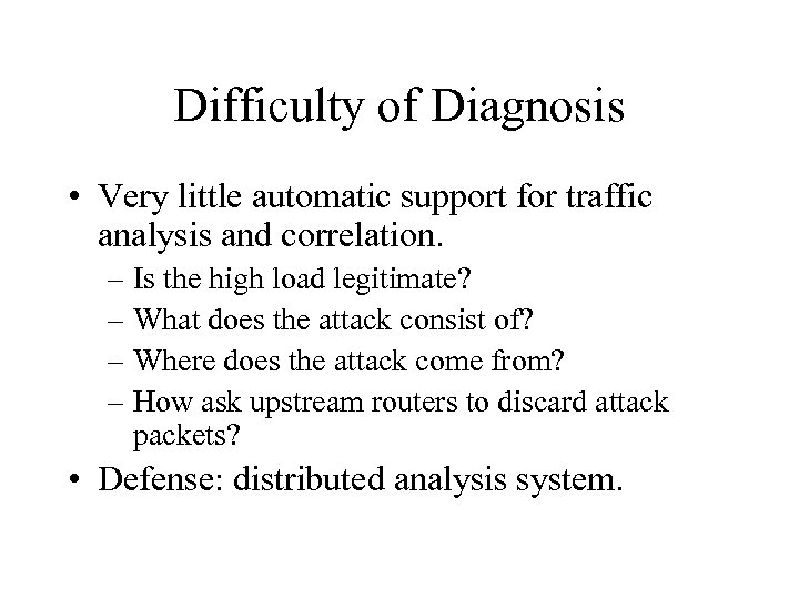 Difficulty of Diagnosis • Very little automatic support for traffic analysis and correlation. –
