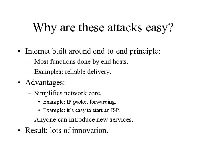 Why are these attacks easy? • Internet built around end-to-end principle: – Most functions