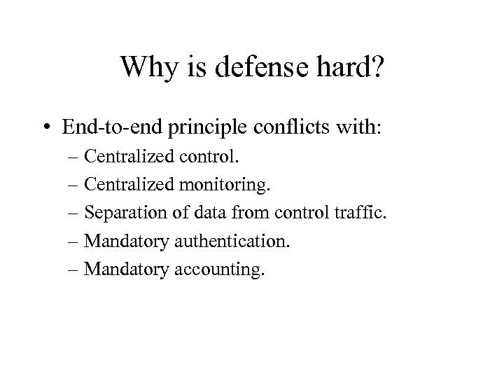 Why is defense hard? • End-to-end principle conflicts with: – Centralized control. – Centralized
