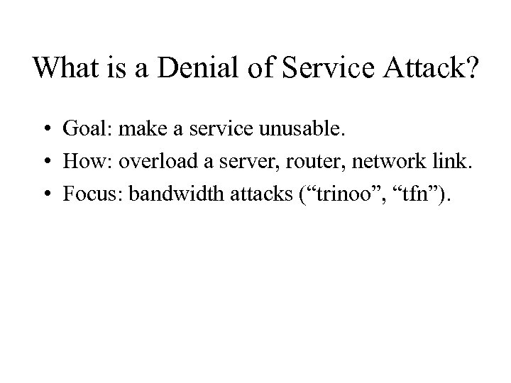 What is a Denial of Service Attack? • Goal: make a service unusable. •