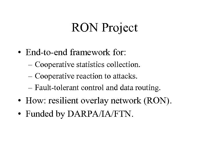RON Project • End-to-end framework for: – Cooperative statistics collection. – Cooperative reaction to