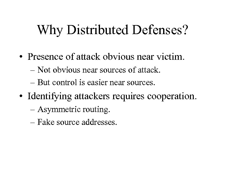 Why Distributed Defenses? • Presence of attack obvious near victim. – Not obvious near