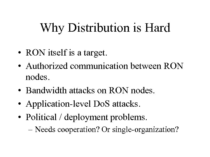 Why Distribution is Hard • RON itself is a target. • Authorized communication between