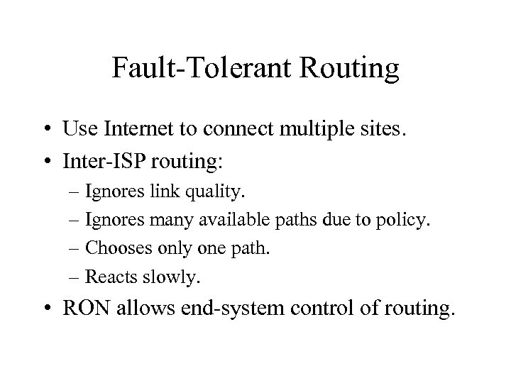 Fault-Tolerant Routing • Use Internet to connect multiple sites. • Inter-ISP routing: – Ignores