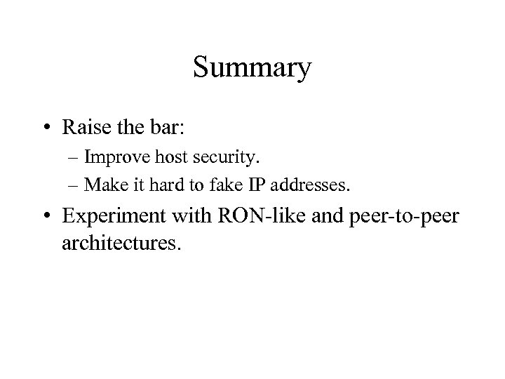 Summary • Raise the bar: – Improve host security. – Make it hard to