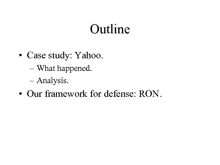Outline • Case study: Yahoo. – What happened. – Analysis. • Our framework for