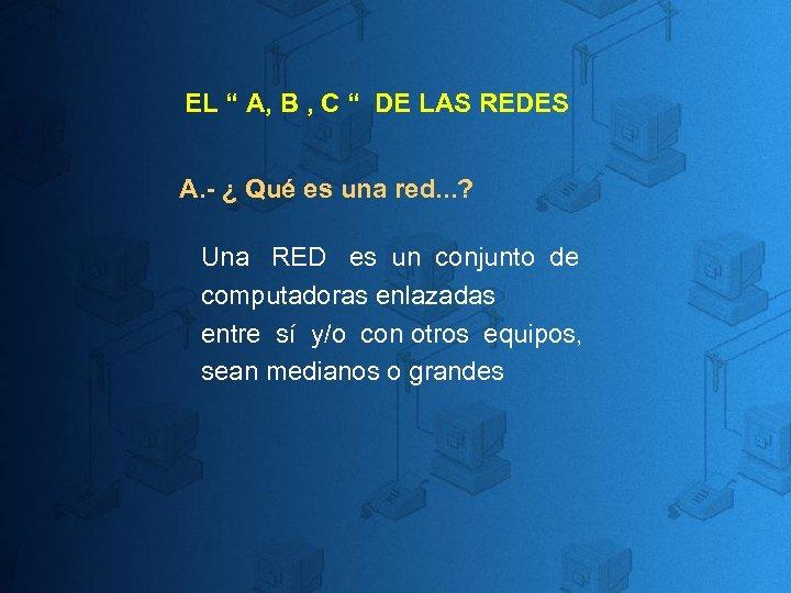 """EL """" A, B , C """" DE LAS REDES A. - ¿ Qué"""