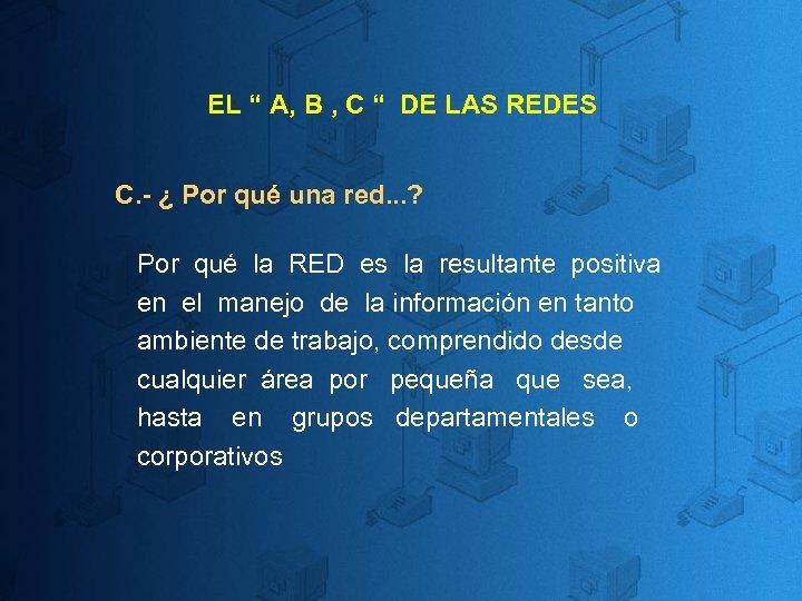 """EL """" A, B , C """" DE LAS REDES C. - ¿ Por"""