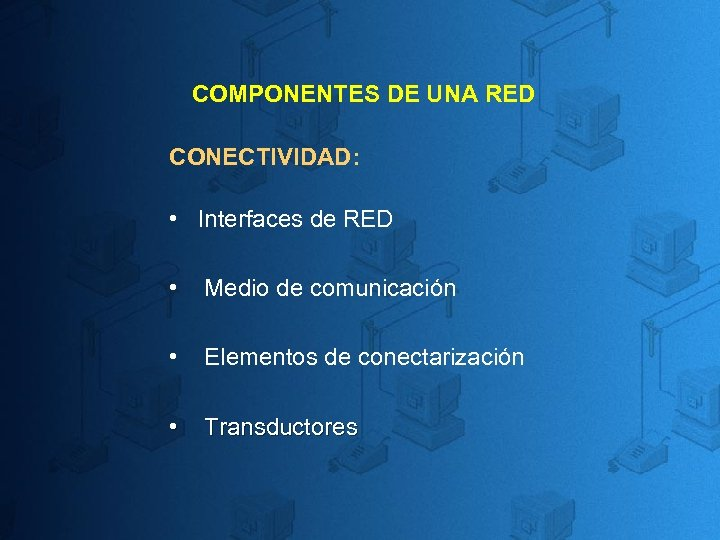 COMPONENTES DE UNA RED CONECTIVIDAD: • Interfaces de RED • Medio de comunicación •
