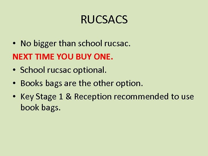 RUCSACS • No bigger than school rucsac. NEXT TIME YOU BUY ONE. • School