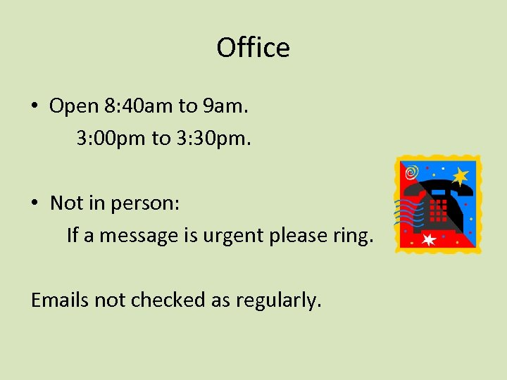 Office • Open 8: 40 am to 9 am. 3: 00 pm to 3: