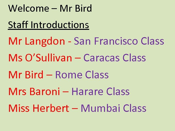 Welcome – Mr Bird Staff Introductions Mr Langdon - San Francisco Class Ms O'Sullivan