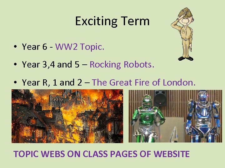 Exciting Term • Year 6 - WW 2 Topic. • Year 3, 4 and