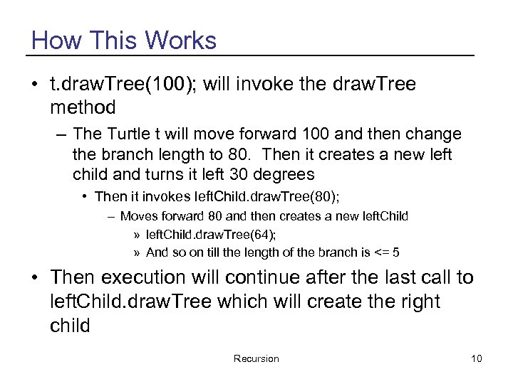How This Works • t. draw. Tree(100); will invoke the draw. Tree method –