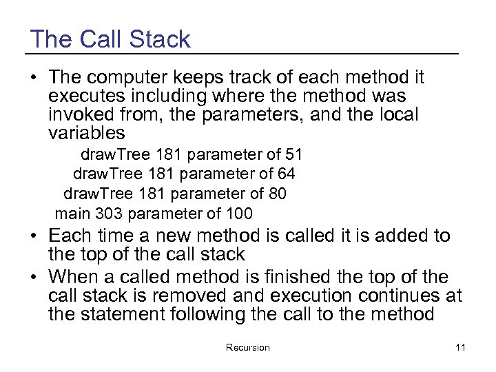 The Call Stack • The computer keeps track of each method it executes including