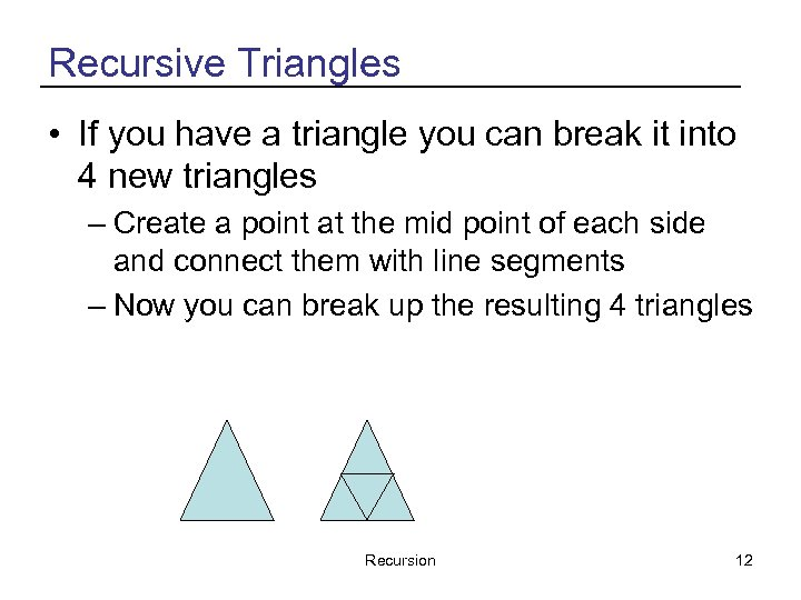Recursive Triangles • If you have a triangle you can break it into 4