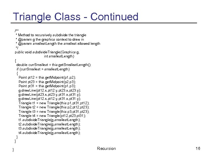Triangle Class - Continued /** * Method to recursively subdivide the triangle * @param