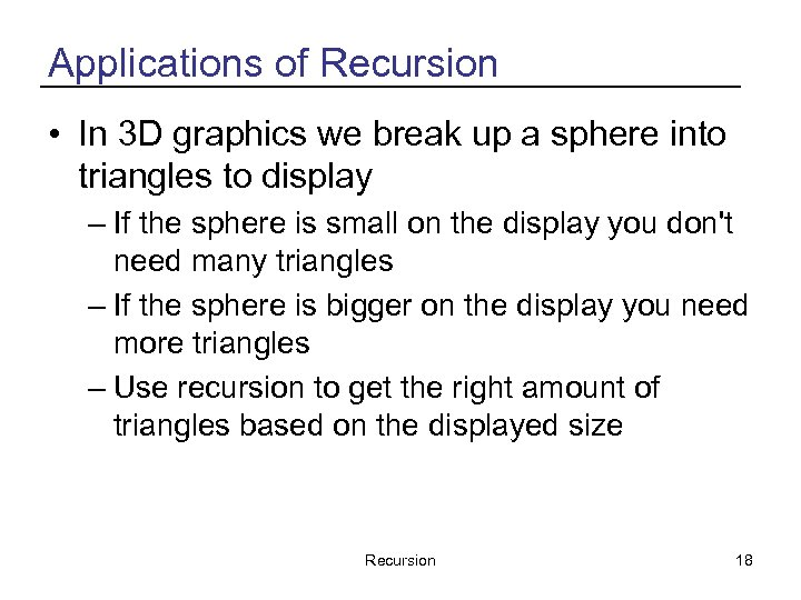Applications of Recursion • In 3 D graphics we break up a sphere into