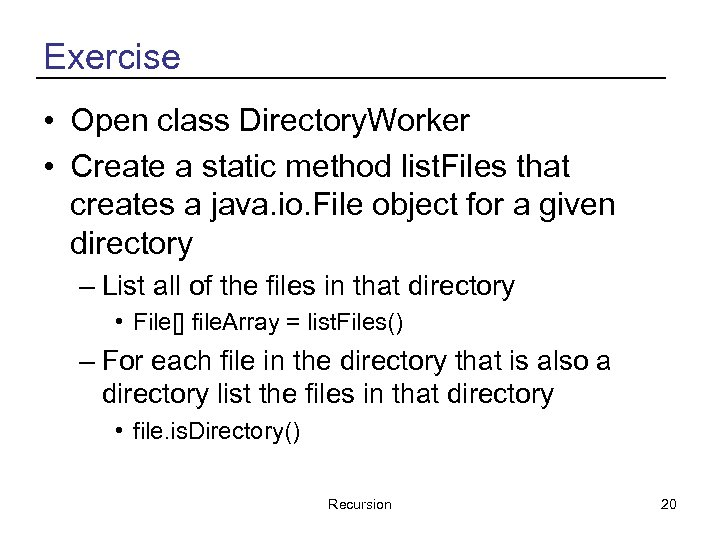 Exercise • Open class Directory. Worker • Create a static method list. Files that