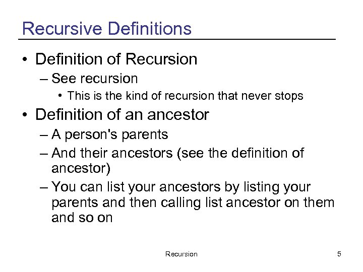 Recursive Definitions • Definition of Recursion – See recursion • This is the kind