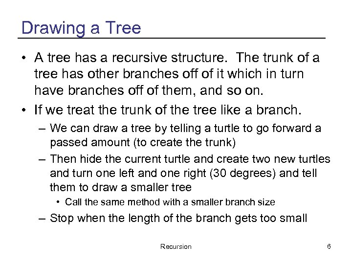 Drawing a Tree • A tree has a recursive structure. The trunk of a