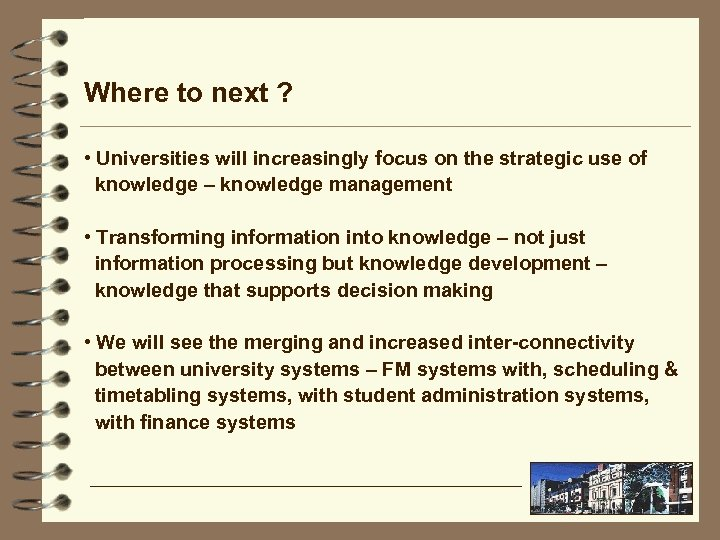 Where to next ? • Universities will increasingly focus on the strategic use of