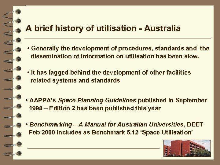 A brief history of utilisation - Australia • Generally the development of procedures, standards