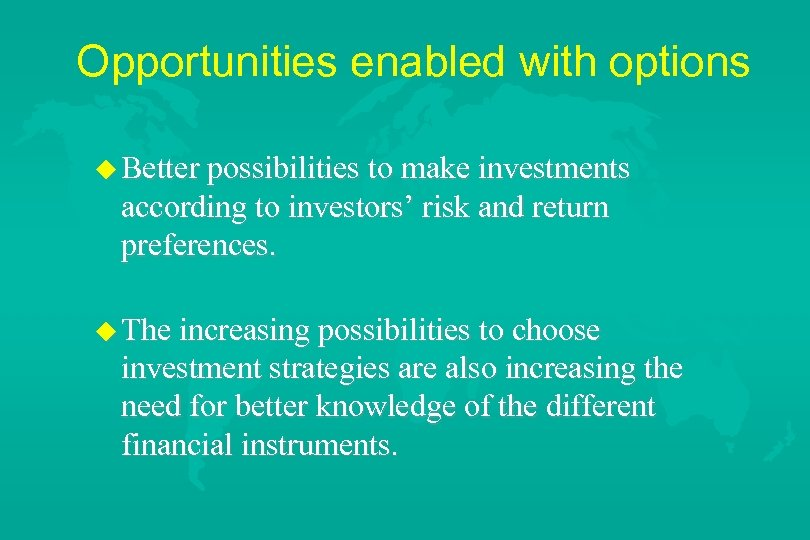 Opportunities enabled with options u Better possibilities to make investments according to investors' risk