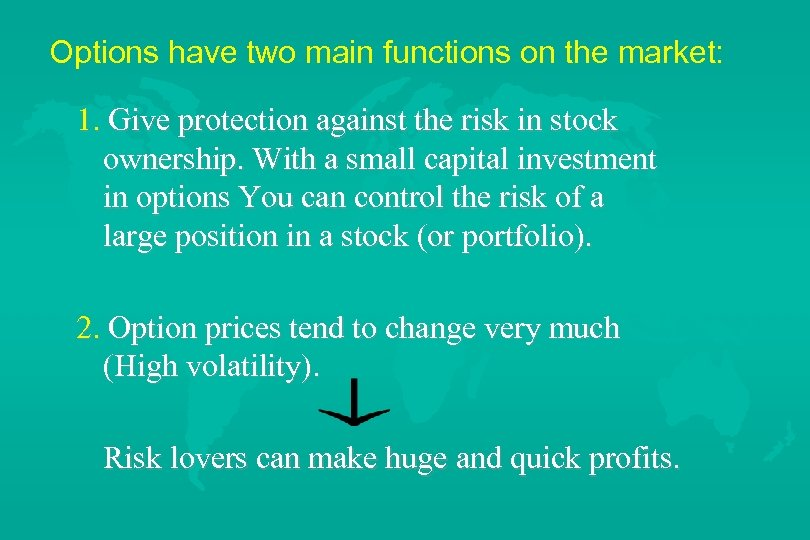 Options have two main functions on the market: 1. Give protection against the risk
