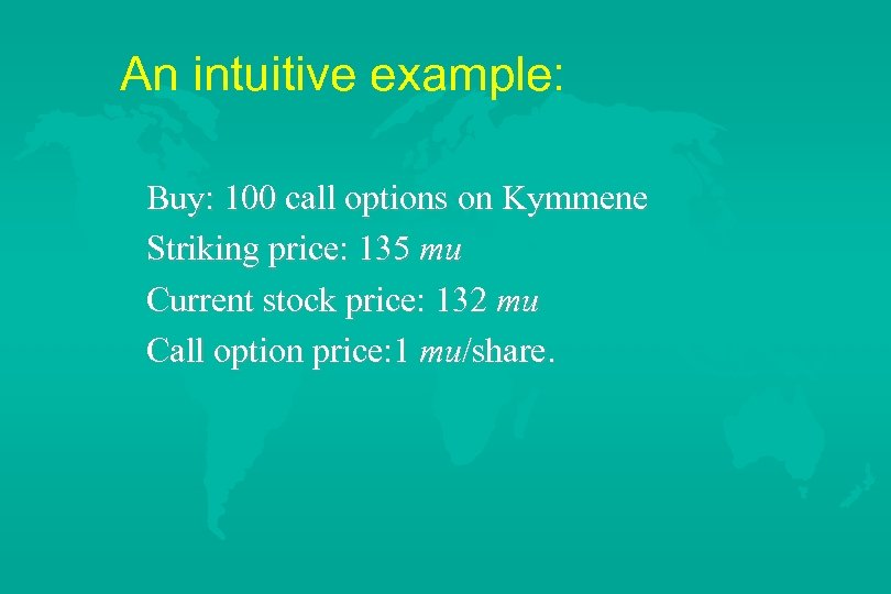 An intuitive example: Buy: 100 call options on Kymmene Striking price: 135 mu Current