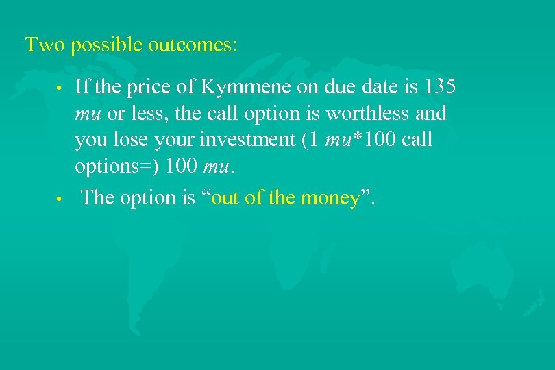 Two possible outcomes: • • If the price of Kymmene on due date is