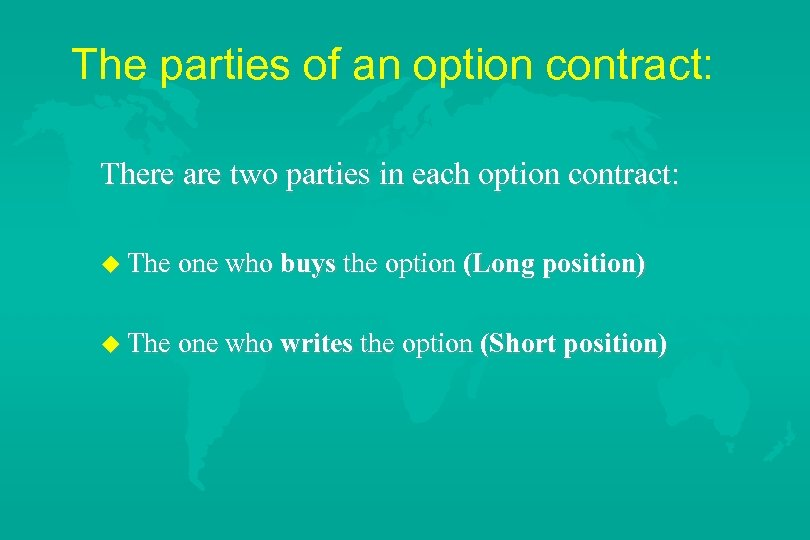 The parties of an option contract: There are two parties in each option contract: