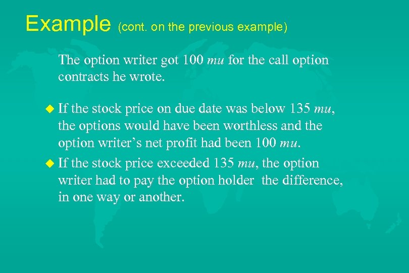 Example (cont. on the previous example) The option writer got 100 mu for the