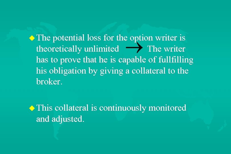 u The potential loss for the option writer is theoretically unlimited The writer has