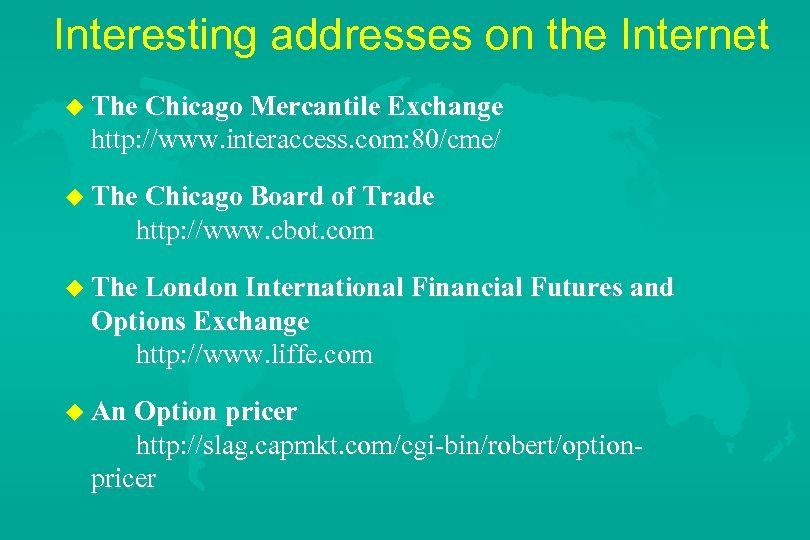 Interesting addresses on the Internet u The Chicago Mercantile Exchange http: //www. interaccess. com: