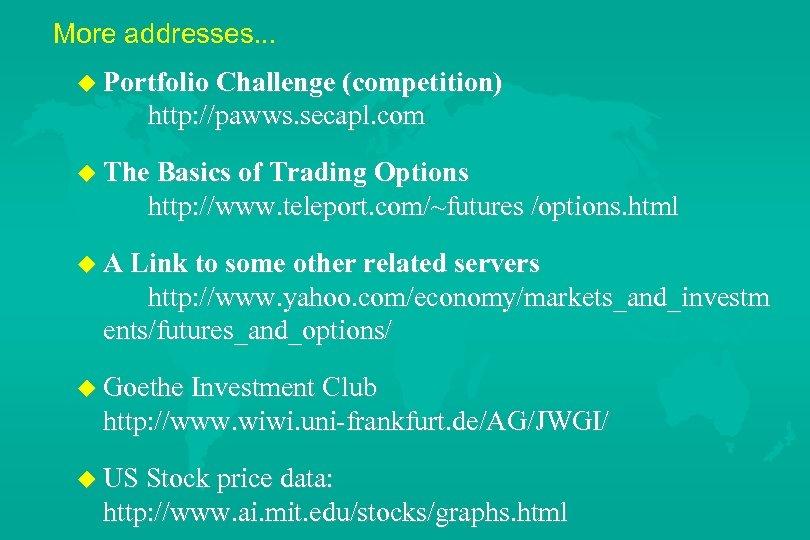 More addresses. . . u Portfolio Challenge (competition) http: //pawws. secapl. com u The