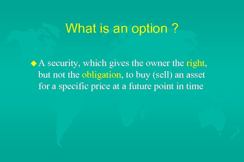 What is an option ? u A security, which gives the owner the right,