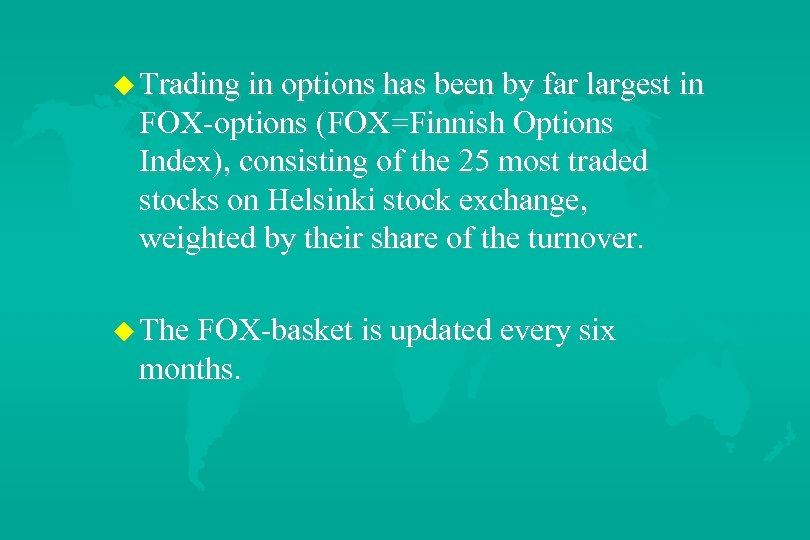 u Trading in options has been by far largest in FOX-options (FOX=Finnish Options Index),