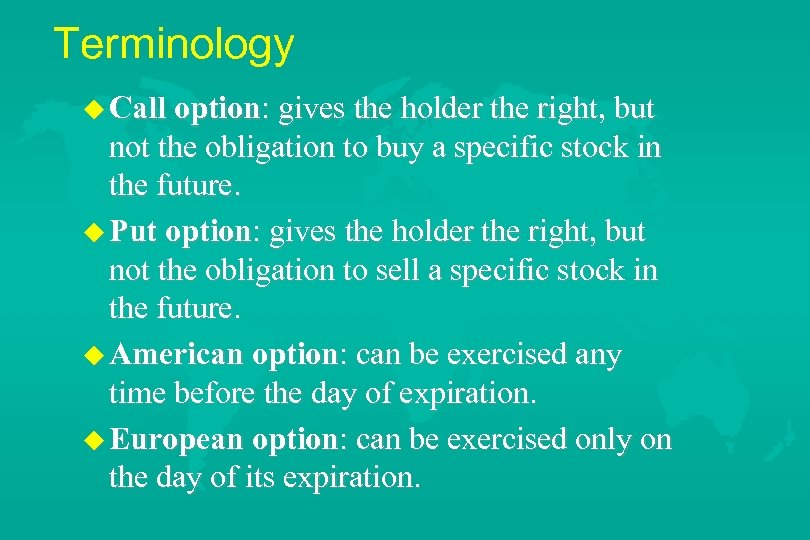 Terminology u Call option: gives the holder the right, but not the obligation to