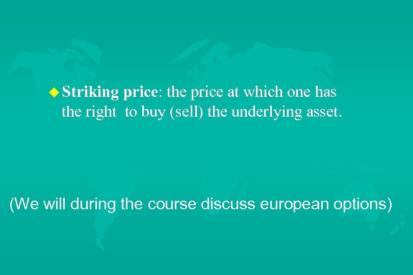 u Striking price: the price at which one has the right to buy (sell)