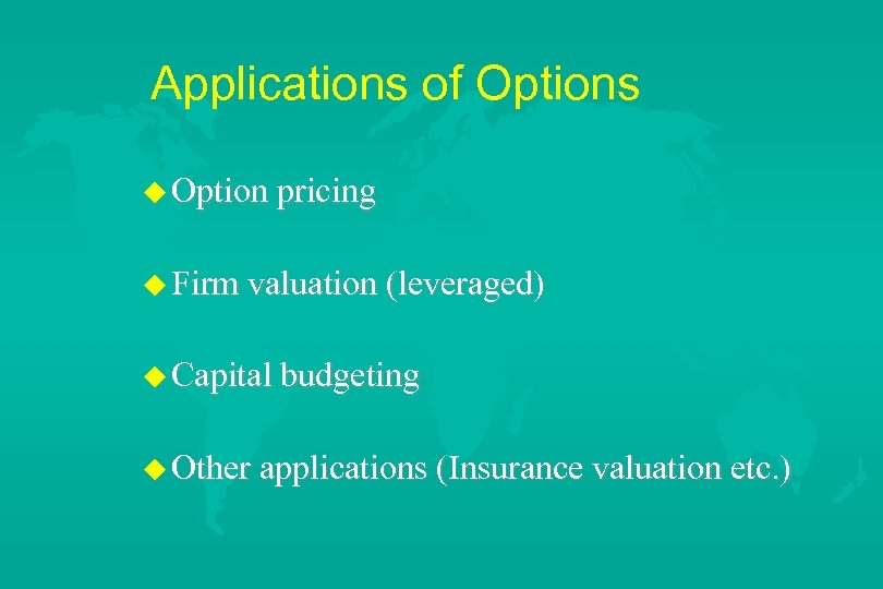 Applications of Options u Option pricing u Firm valuation (leveraged) u Capital budgeting u