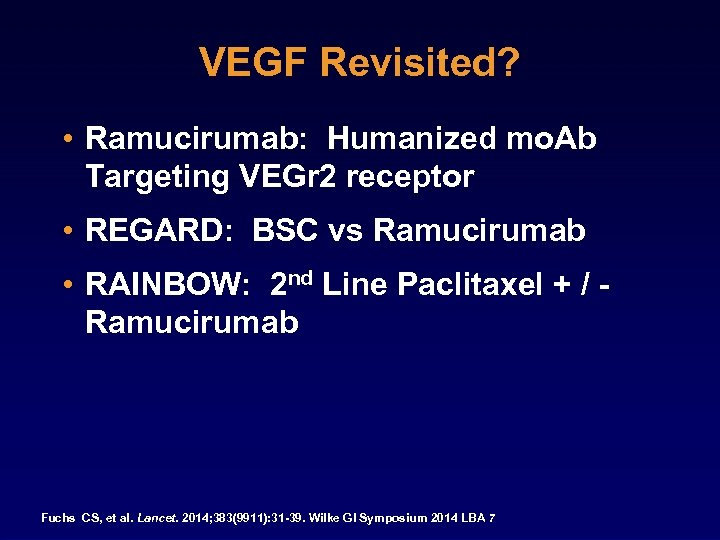 VEGF Revisited? • Ramucirumab: Humanized mo. Ab Targeting VEGr 2 receptor • REGARD: BSC
