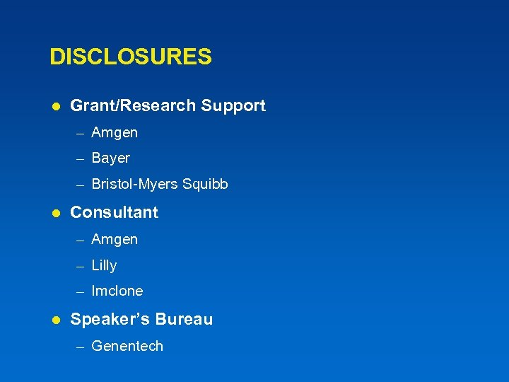 DISCLOSURES l Grant/Research Support – Amgen – Bayer – Bristol-Myers Squibb l Consultant –
