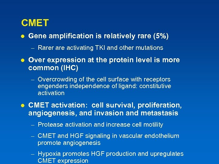 CMET l Gene amplification is relatively rare (5%) – Rarer are activating TKI and