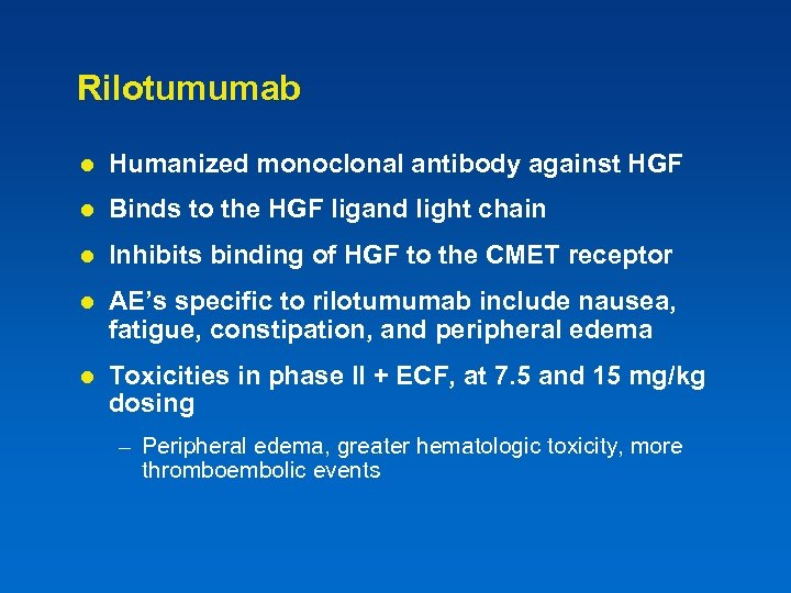 Rilotumumab l Humanized monoclonal antibody against HGF l Binds to the HGF ligand light