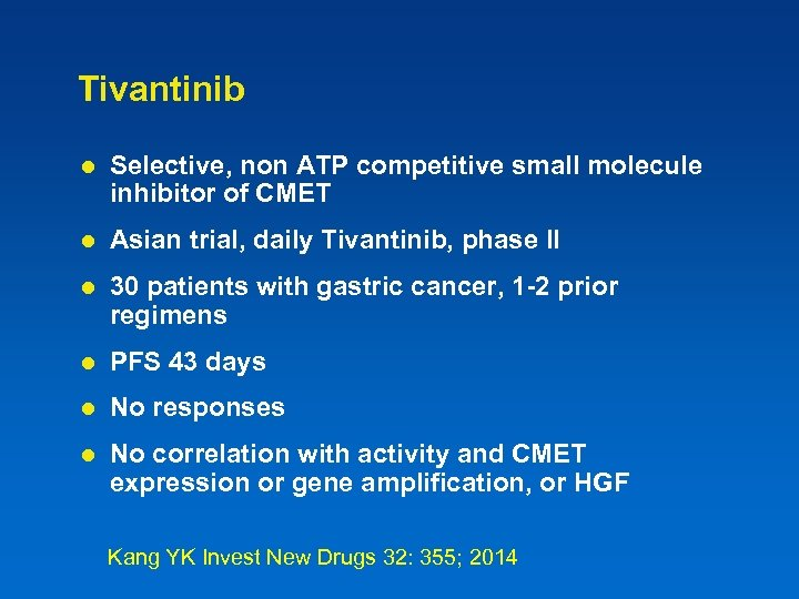 Tivantinib l Selective, non ATP competitive small molecule inhibitor of CMET l Asian trial,