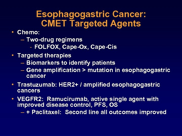 Esophagogastric Cancer: CMET Targeted Agents • Chemo: – Two-drug regimens - FOLFOX, Cape-Ox, Cape-Cis